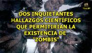 """DOS CURIOSOS E INQUIETANTES DESCUBRIMIENTOS CIENTÍFICOS QUE """"PERMITIRÍAN"""" LA EXISTENCIA DEZOMBIS"""