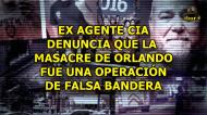 EX AGENTE CIA DENUNCIA QUE EL TIROTEO DE ORLANDO FUE UNA OPERACIÓN DE FALSABANDERA