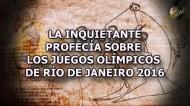 INQUIETANTE PROFECÍA SOBRE LOS JUEGOS OLÍMPICOS DE RÍO DE JANEIRO2016