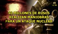 40 MILLONES DE RUSOS REALIZAN MANIOBRAS PARA UN ATAQUENUCLEAR