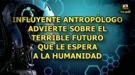 INFLUYENTE ANTROPÓLOGO ADVIERTE SOBRE EL TERRIBLE FUTURO DE LAHUMANIDAD
