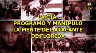 LA CIA PROGRAMÓ Y MANIPULÓ LA MENTE DEL ATACANTE DEFLORIDA